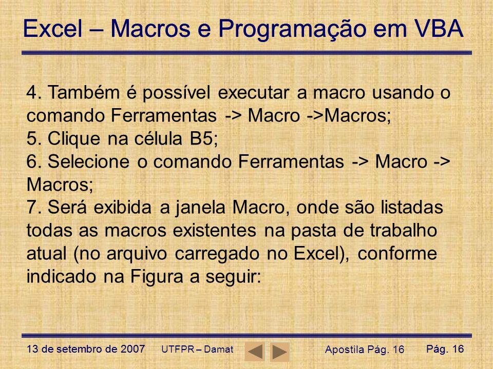 Excel – Macros e Programação em VBA 13 de setembro de 2007Pág. 16 Excel – Macros e Programação em VBA 13 de setembro de 2007Pág. 16 UTFPR – Damat 4. T