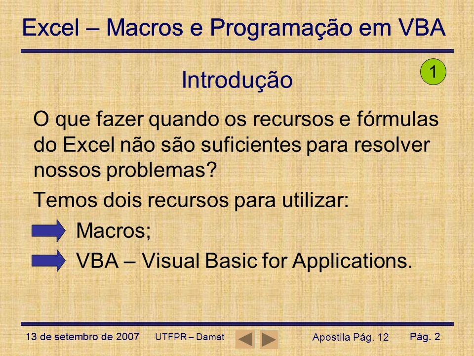 Excel – Macros e Programação em VBA 13 de setembro de 2007Pág. 2 Excel – Macros e Programação em VBA 13 de setembro de 2007Pág. 2 UTFPR – Damat Introd