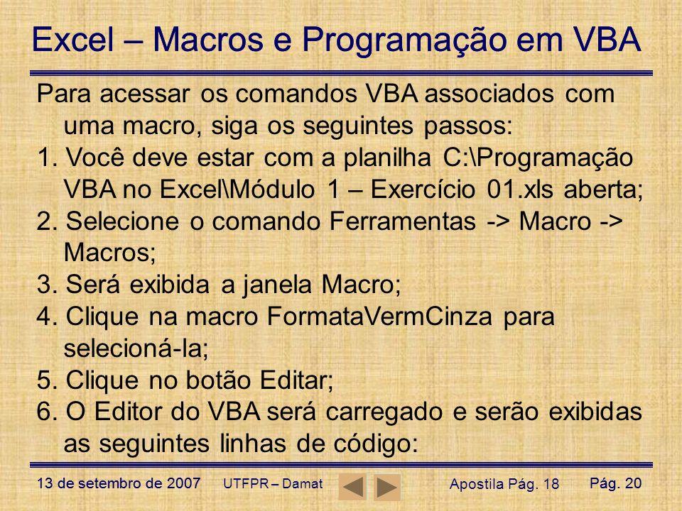 Excel – Macros e Programação em VBA 13 de setembro de 2007Pág. 20 Excel – Macros e Programação em VBA 13 de setembro de 2007Pág. 20 UTFPR – Damat Para