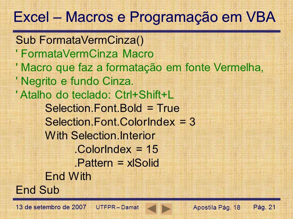 Excel – Macros e Programação em VBA 13 de setembro de 2007Pág. 21 Excel – Macros e Programação em VBA 13 de setembro de 2007Pág. 21 UTFPR – Damat Sub