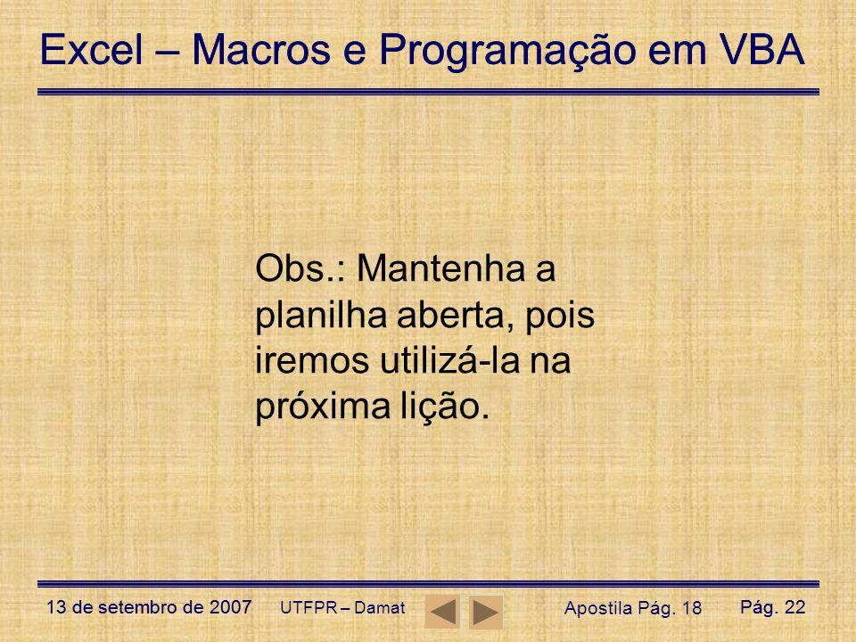 Excel – Macros e Programação em VBA 13 de setembro de 2007Pág. 22 Excel – Macros e Programação em VBA 13 de setembro de 2007Pág. 22 UTFPR – Damat Apos