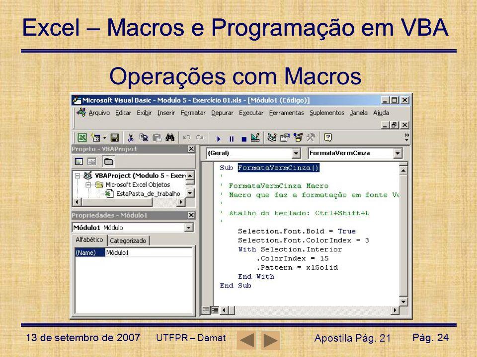 Excel – Macros e Programação em VBA 13 de setembro de 2007Pág. 24 Excel – Macros e Programação em VBA 13 de setembro de 2007Pág. 24 UTFPR – Damat Oper