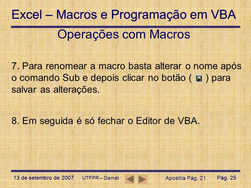 Excel – Macros e Programação em VBA 13 de setembro de 2007Pág. 25 Excel – Macros e Programação em VBA 13 de setembro de 2007Pág. 25 UTFPR – Damat 7. P