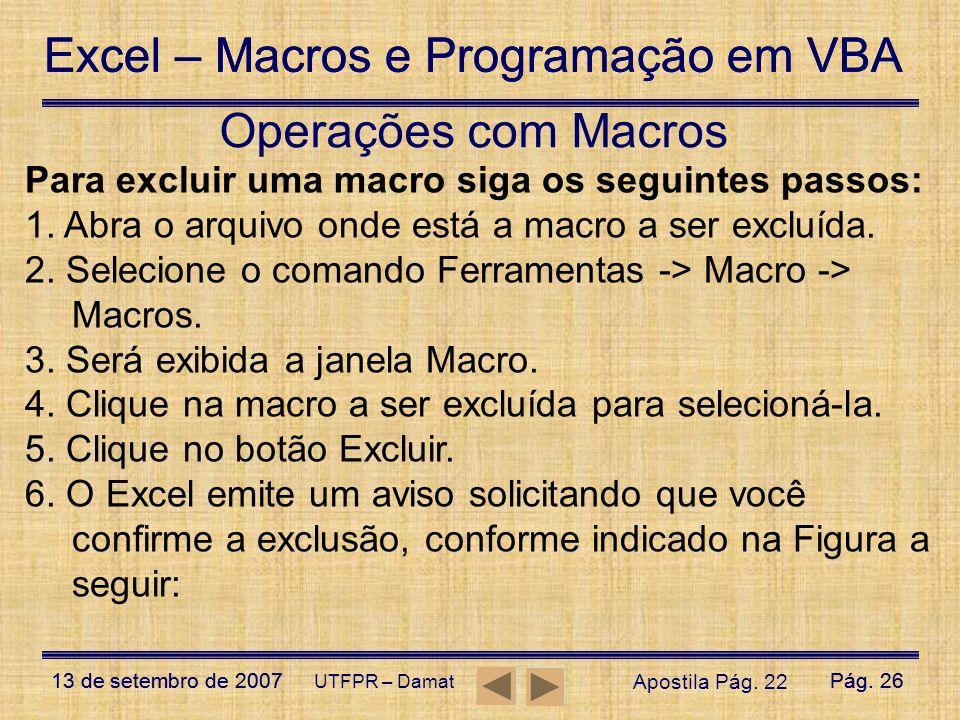 Excel – Macros e Programação em VBA 13 de setembro de 2007Pág. 26 Excel – Macros e Programação em VBA 13 de setembro de 2007Pág. 26 UTFPR – Damat Para