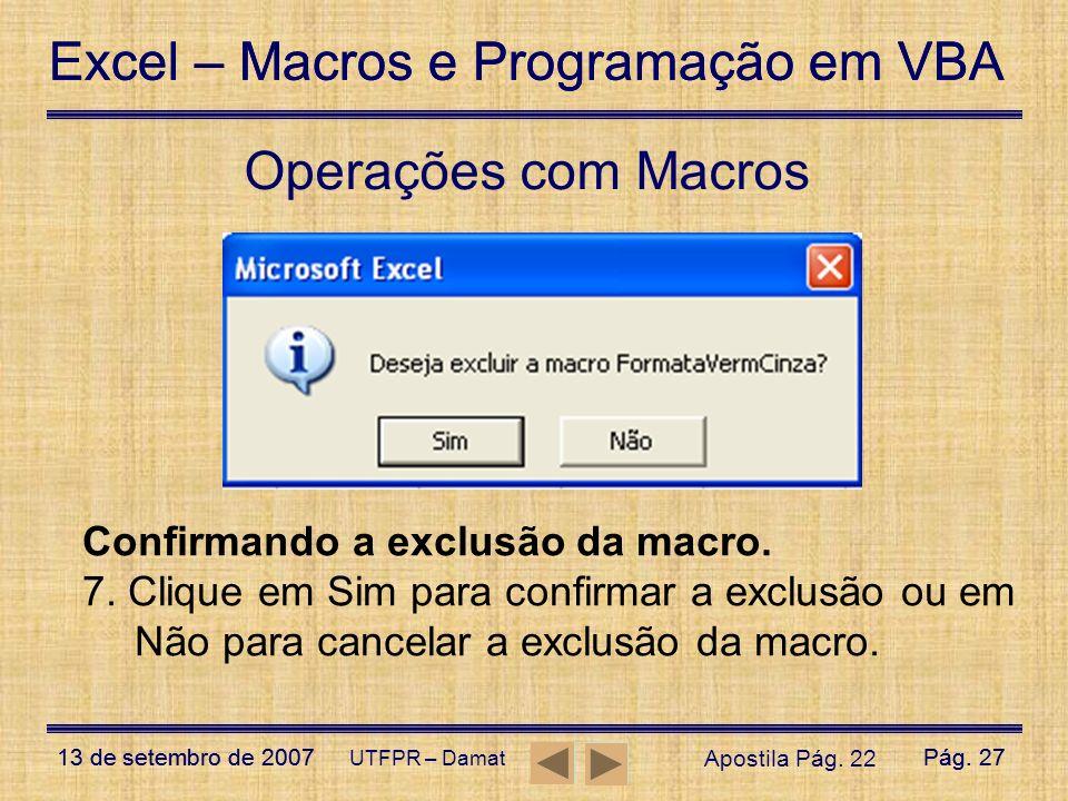 Excel – Macros e Programação em VBA 13 de setembro de 2007Pág. 27 Excel – Macros e Programação em VBA 13 de setembro de 2007Pág. 27 UTFPR – Damat Oper