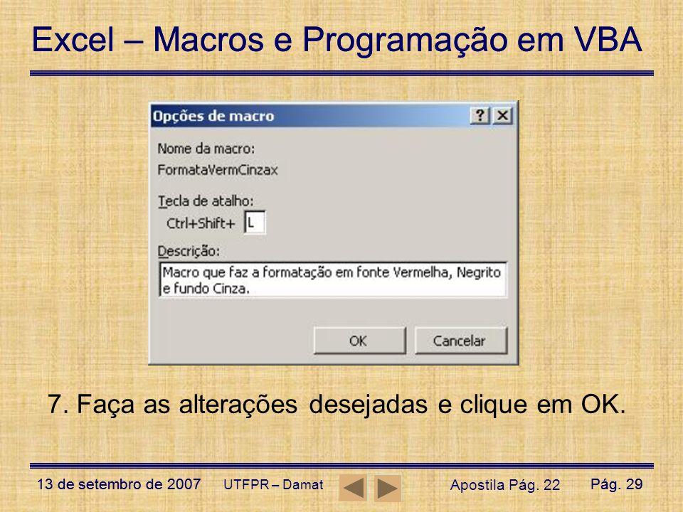 Excel – Macros e Programação em VBA 13 de setembro de 2007Pág. 29 Excel – Macros e Programação em VBA 13 de setembro de 2007Pág. 29 UTFPR – Damat 7. F