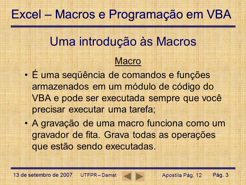 Excel – Macros e Programação em VBA 13 de setembro de 2007Pág. 3 Excel – Macros e Programação em VBA 13 de setembro de 2007Pág. 3 UTFPR – Damat Uma in