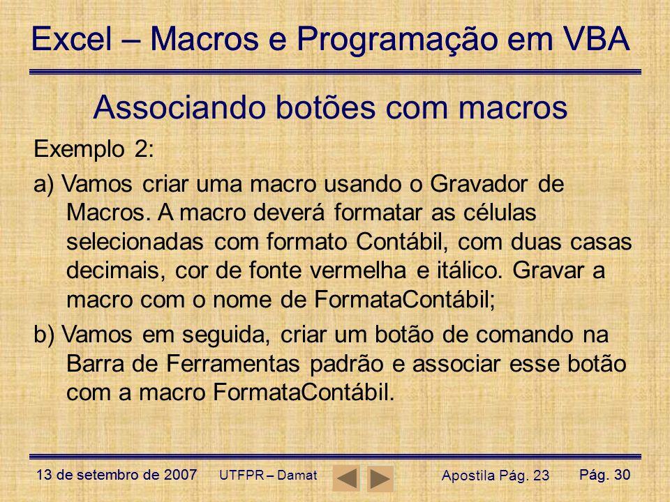 Excel – Macros e Programação em VBA 13 de setembro de 2007Pág. 30 Excel – Macros e Programação em VBA 13 de setembro de 2007Pág. 30 UTFPR – Damat Asso