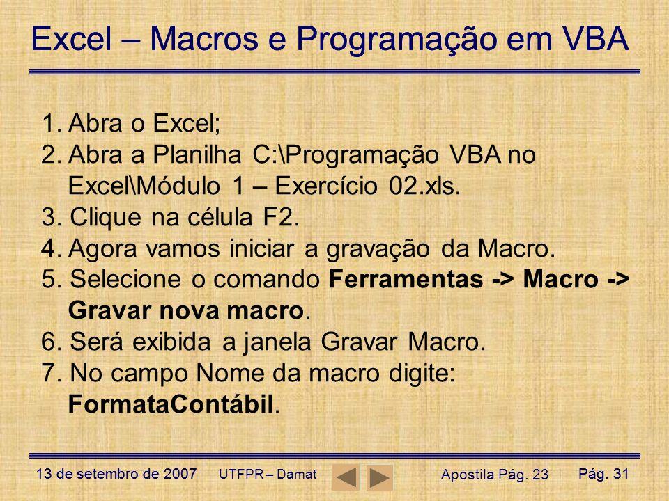 Excel – Macros e Programação em VBA 13 de setembro de 2007Pág. 31 Excel – Macros e Programação em VBA 13 de setembro de 2007Pág. 31 UTFPR – Damat 1. A