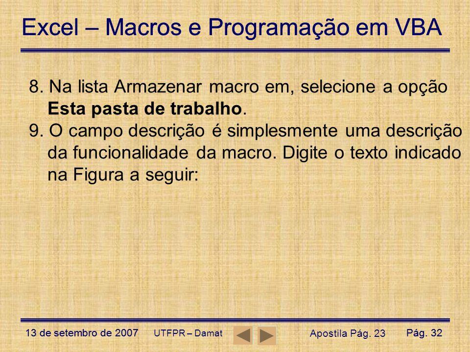 Excel – Macros e Programação em VBA 13 de setembro de 2007Pág. 32 Excel – Macros e Programação em VBA 13 de setembro de 2007Pág. 32 UTFPR – Damat 8. N