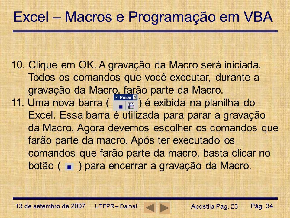 Excel – Macros e Programação em VBA 13 de setembro de 2007Pág. 34 Excel – Macros e Programação em VBA 13 de setembro de 2007Pág. 34 UTFPR – Damat 10.