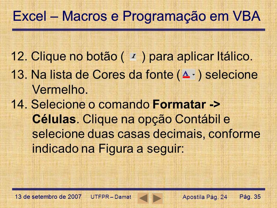 Excel – Macros e Programação em VBA 13 de setembro de 2007Pág. 35 Excel – Macros e Programação em VBA 13 de setembro de 2007Pág. 35 UTFPR – Damat 13.