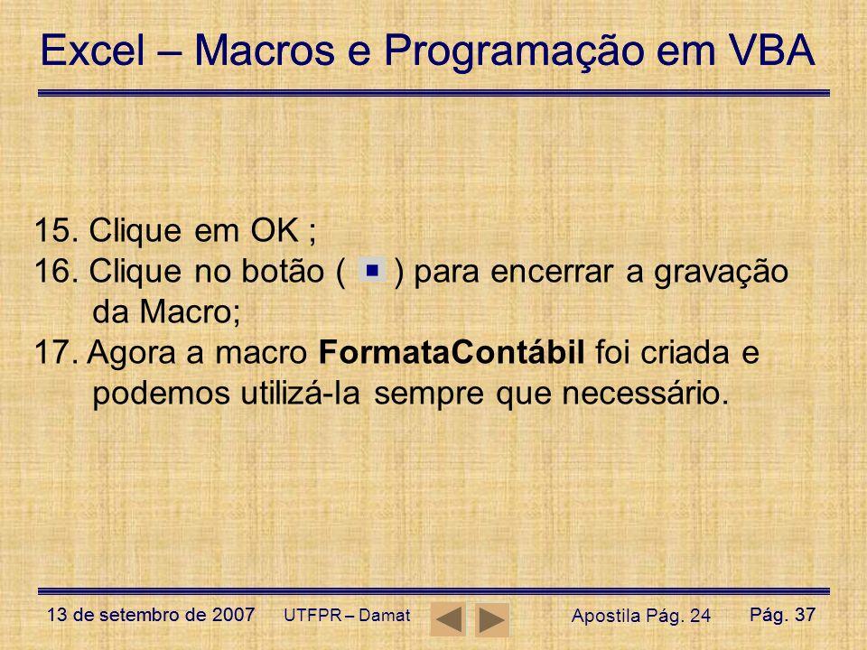Excel – Macros e Programação em VBA 13 de setembro de 2007Pág. 37 Excel – Macros e Programação em VBA 13 de setembro de 2007Pág. 37 UTFPR – Damat 15.