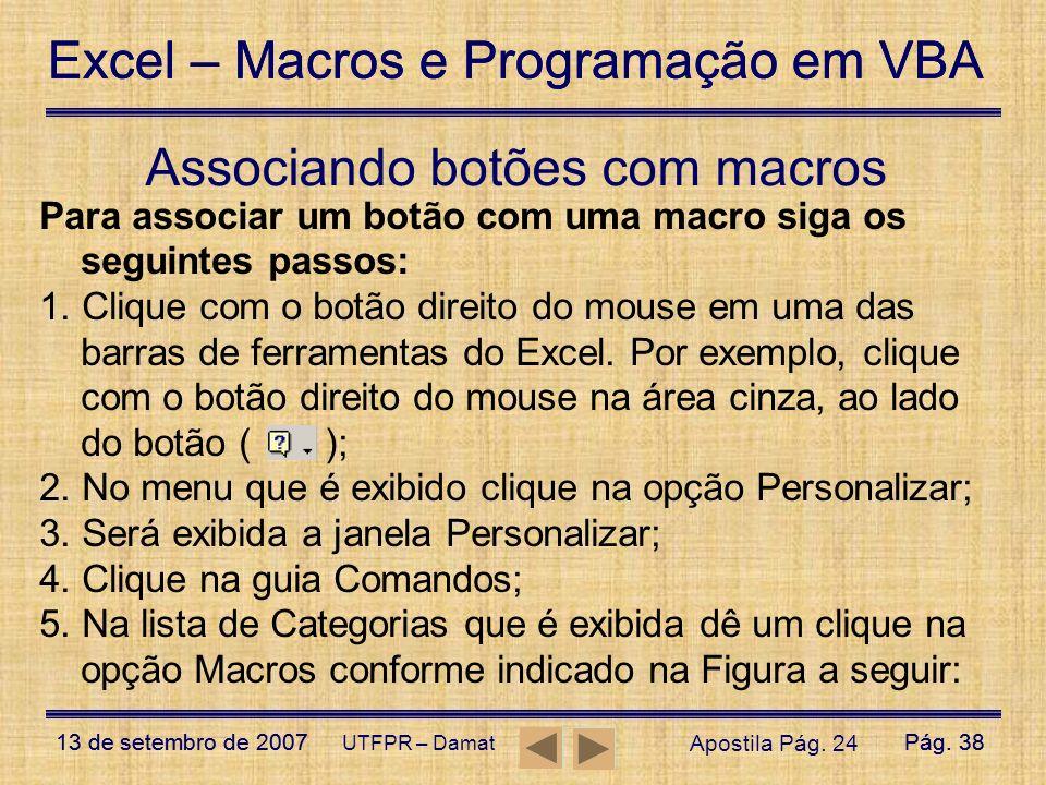 Excel – Macros e Programação em VBA 13 de setembro de 2007Pág. 38 Excel – Macros e Programação em VBA 13 de setembro de 2007Pág. 38 UTFPR – Damat Asso