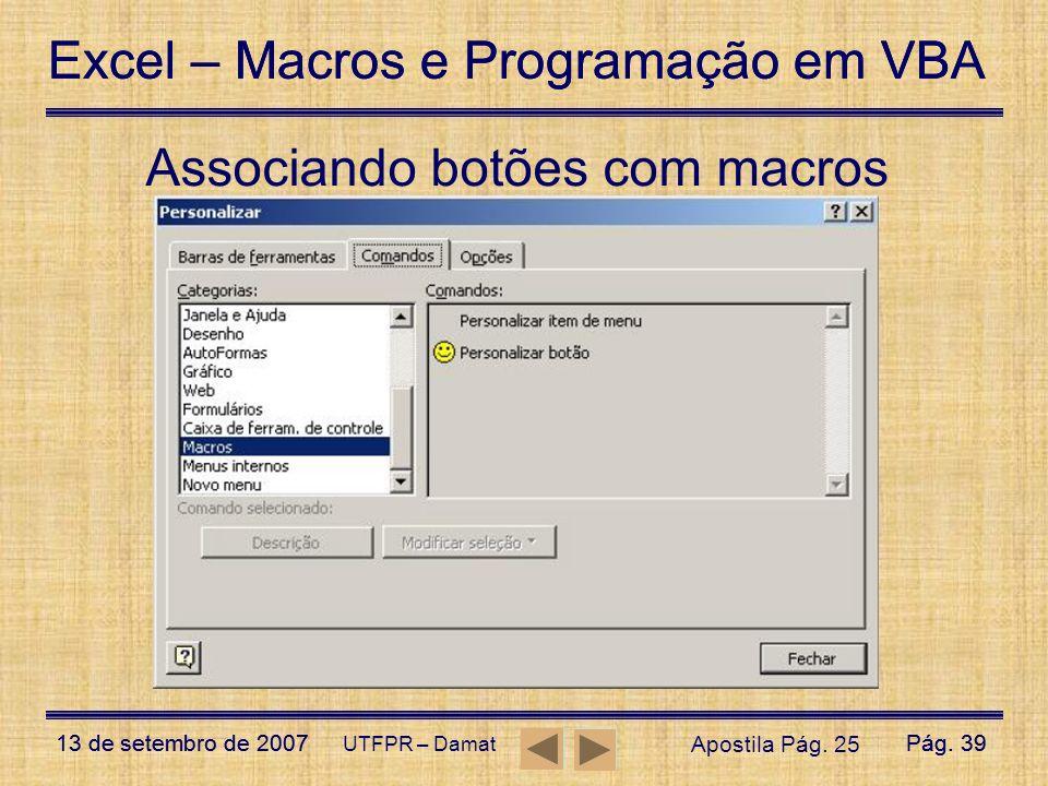 Excel – Macros e Programação em VBA 13 de setembro de 2007Pág. 39 Excel – Macros e Programação em VBA 13 de setembro de 2007Pág. 39 UTFPR – Damat Asso