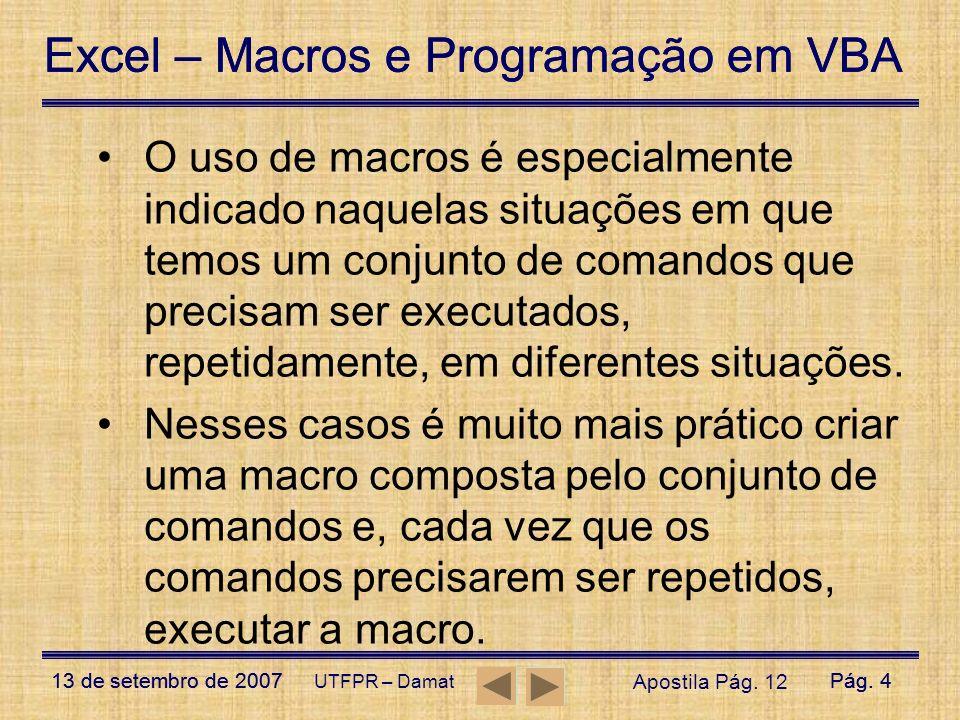 Excel – Macros e Programação em VBA 13 de setembro de 2007Pág. 4 Excel – Macros e Programação em VBA 13 de setembro de 2007Pág. 4 UTFPR – Damat O uso