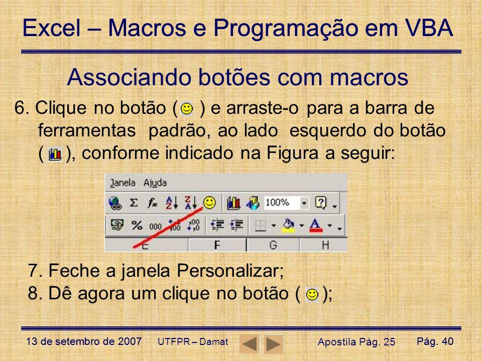 Excel – Macros e Programação em VBA 13 de setembro de 2007Pág. 40 Excel – Macros e Programação em VBA 13 de setembro de 2007Pág. 40 UTFPR – Damat Asso