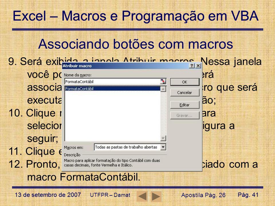 Excel – Macros e Programação em VBA 13 de setembro de 2007Pág. 41 Excel – Macros e Programação em VBA 13 de setembro de 2007Pág. 41 UTFPR – Damat Asso