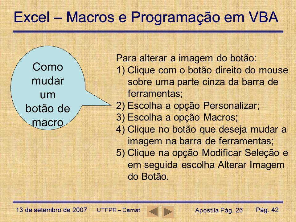 Excel – Macros e Programação em VBA 13 de setembro de 2007Pág. 42 Excel – Macros e Programação em VBA 13 de setembro de 2007Pág. 42 UTFPR – Damat Para