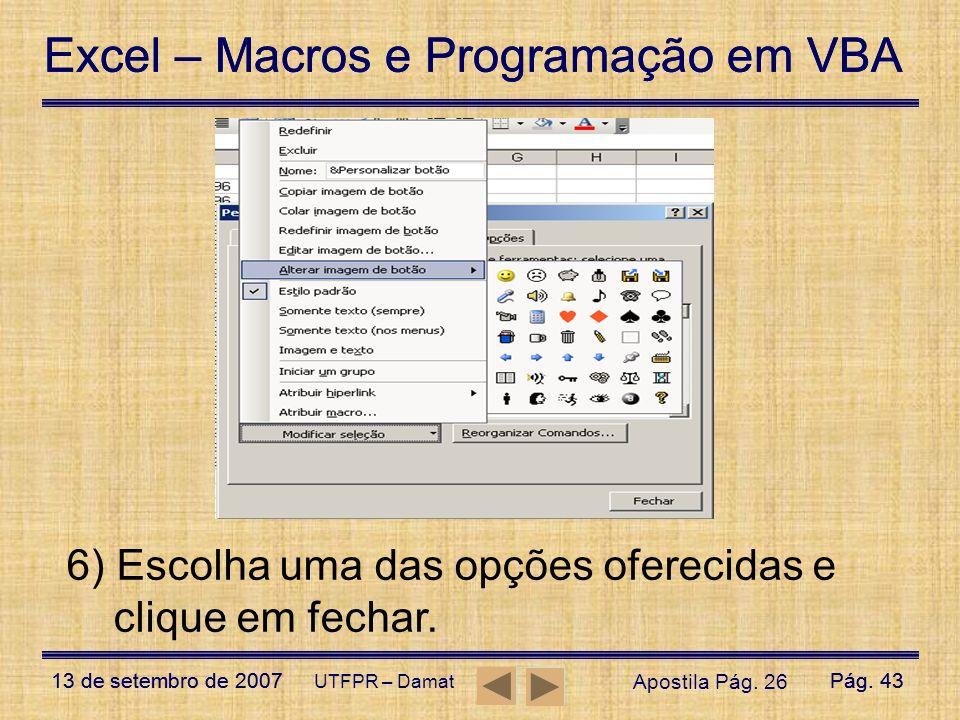 Excel – Macros e Programação em VBA 13 de setembro de 2007Pág. 43 Excel – Macros e Programação em VBA 13 de setembro de 2007Pág. 43 UTFPR – Damat Apos