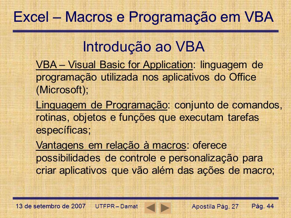 Excel – Macros e Programação em VBA 13 de setembro de 2007Pág. 44 Excel – Macros e Programação em VBA 13 de setembro de 2007Pág. 44 UTFPR – Damat Intr
