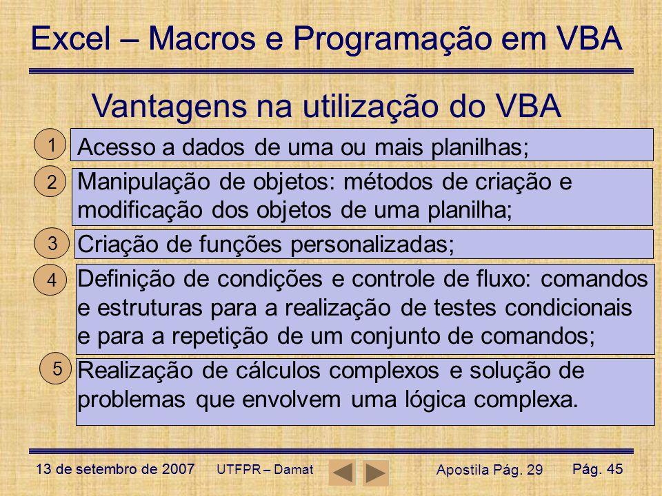 Excel – Macros e Programação em VBA 13 de setembro de 2007Pág. 45 Excel – Macros e Programação em VBA 13 de setembro de 2007Pág. 45 UTFPR – Damat Vant
