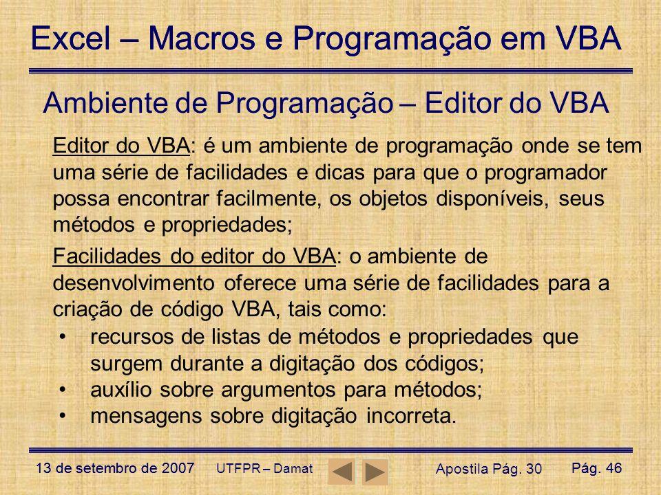 Excel – Macros e Programação em VBA 13 de setembro de 2007Pág. 46 Excel – Macros e Programação em VBA 13 de setembro de 2007Pág. 46 UTFPR – Damat Ambi