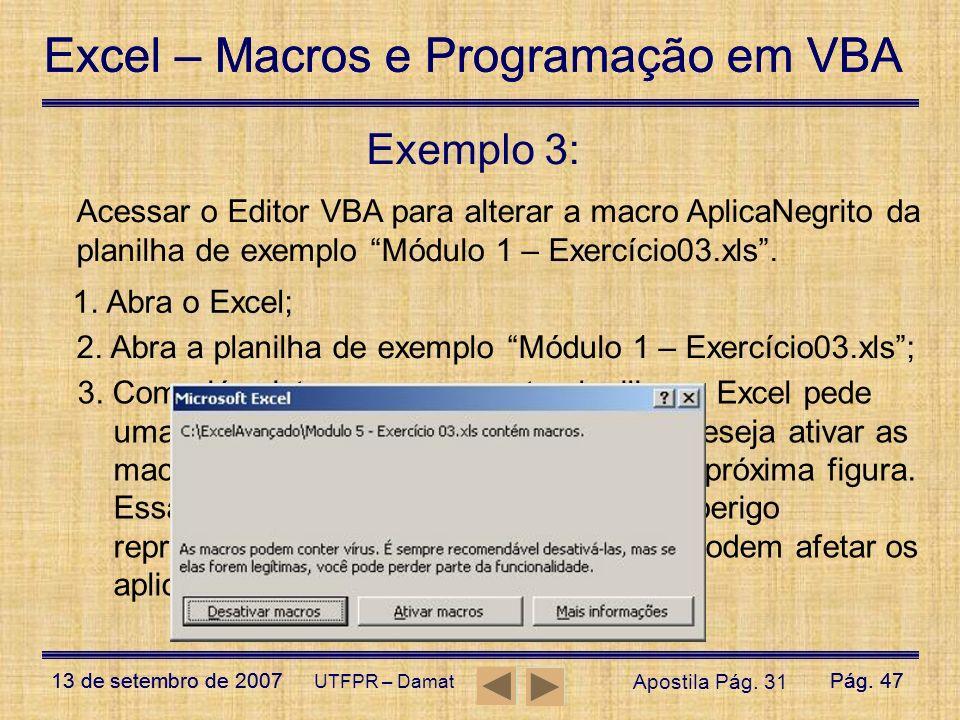 Excel – Macros e Programação em VBA 13 de setembro de 2007Pág. 47 Excel – Macros e Programação em VBA 13 de setembro de 2007Pág. 47 UTFPR – Damat Exem