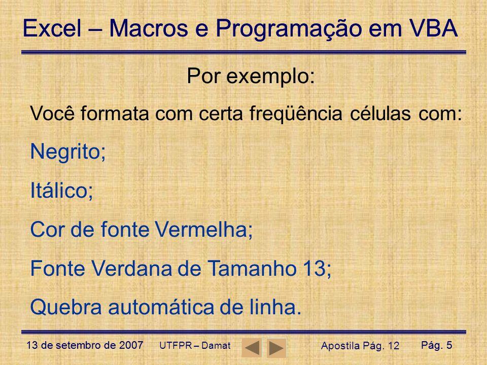 Excel – Macros e Programação em VBA 13 de setembro de 2007Pág. 5 Excel – Macros e Programação em VBA 13 de setembro de 2007Pág. 5 UTFPR – Damat Por ex