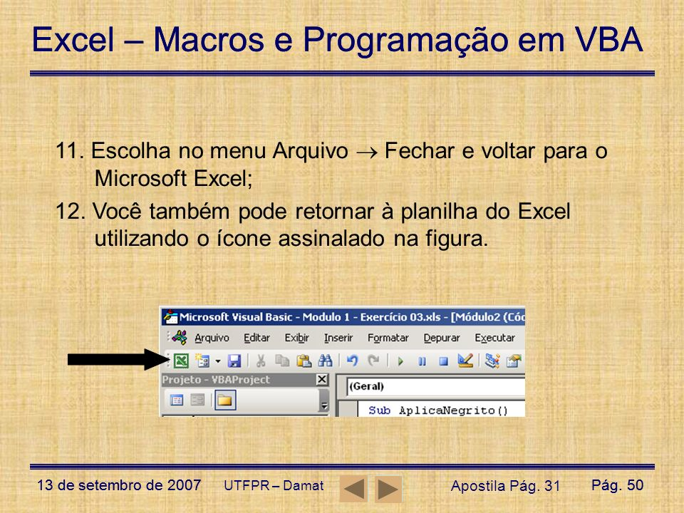 Excel – Macros e Programação em VBA 13 de setembro de 2007Pág. 50 Excel – Macros e Programação em VBA 13 de setembro de 2007Pág. 50 UTFPR – Damat 11.