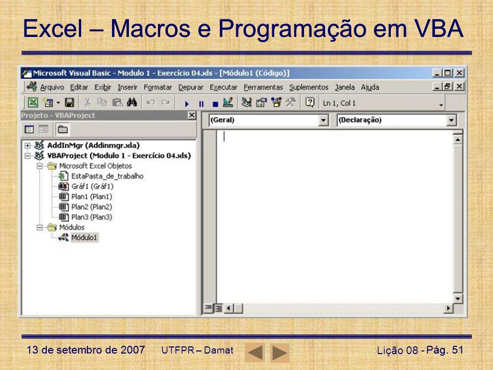 Excel – Macros e Programação em VBA 13 de setembro de 2007Pág. 51 Excel – Macros e Programação em VBA 13 de setembro de 2007Pág. 51 UTFPR – Damat Liçã