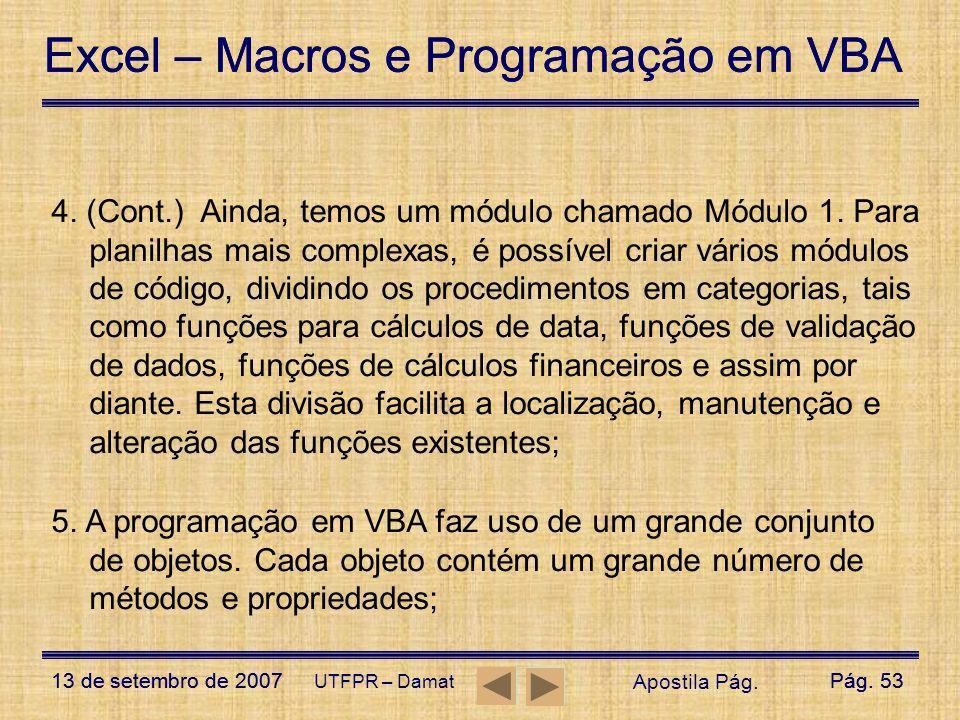 Excel – Macros e Programação em VBA 13 de setembro de 2007Pág. 53 Excel – Macros e Programação em VBA 13 de setembro de 2007Pág. 53 UTFPR – Damat 4. (