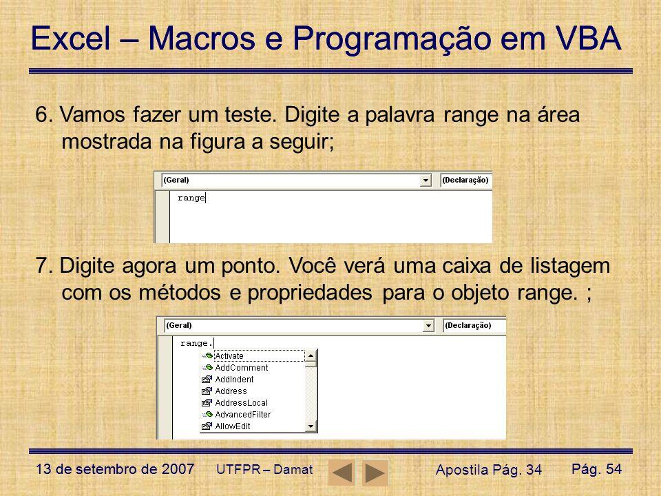 Excel – Macros e Programação em VBA 13 de setembro de 2007Pág. 54 Excel – Macros e Programação em VBA 13 de setembro de 2007Pág. 54 UTFPR – Damat 6. V