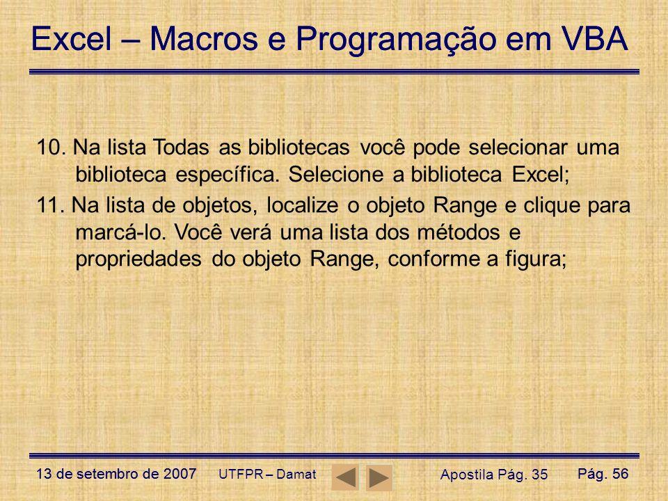 Excel – Macros e Programação em VBA 13 de setembro de 2007Pág. 56 Excel – Macros e Programação em VBA 13 de setembro de 2007Pág. 56 UTFPR – Damat 10.