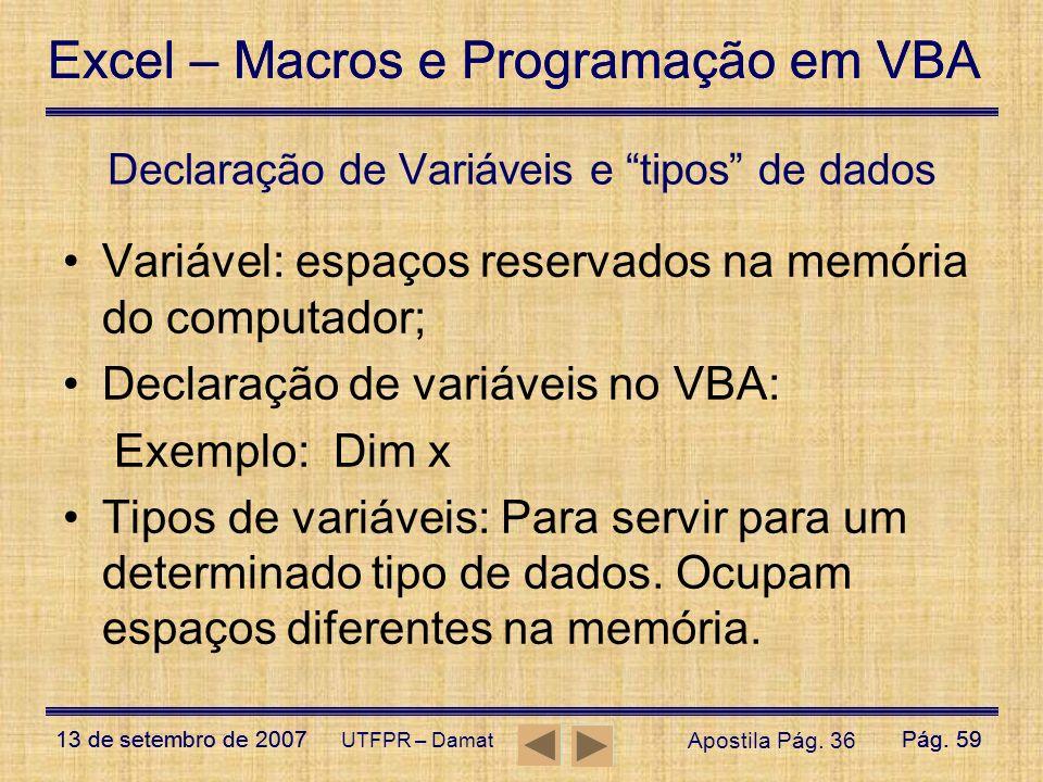 Excel – Macros e Programação em VBA 13 de setembro de 2007Pág. 59 Excel – Macros e Programação em VBA 13 de setembro de 2007Pág. 59 UTFPR – Damat Decl