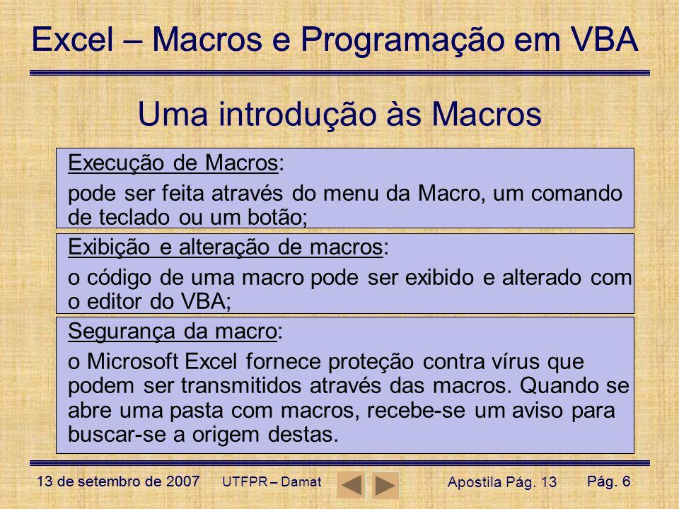 Excel – Macros e Programação em VBA 13 de setembro de 2007Pág. 6 Excel – Macros e Programação em VBA 13 de setembro de 2007Pág. 6 UTFPR – Damat Uma in