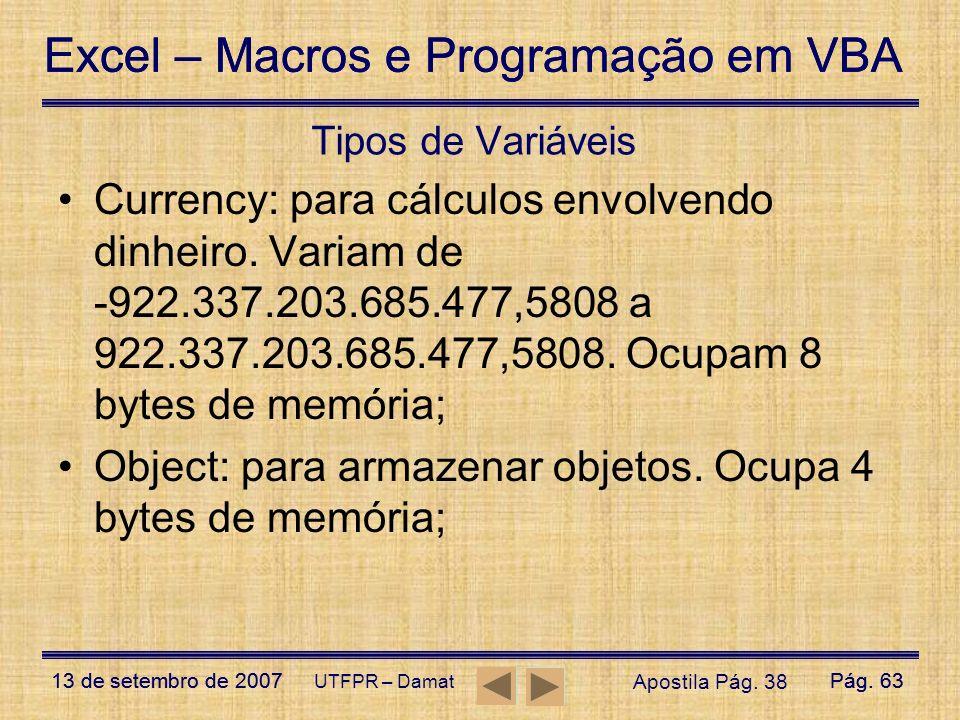 Excel – Macros e Programação em VBA 13 de setembro de 2007Pág. 63 Excel – Macros e Programação em VBA 13 de setembro de 2007Pág. 63 UTFPR – Damat Tipo