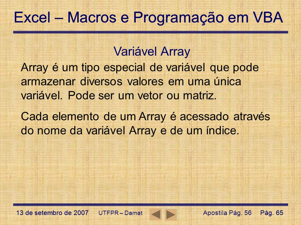 Excel – Macros e Programação em VBA 13 de setembro de 2007Pág. 65 Excel – Macros e Programação em VBA 13 de setembro de 2007Pág. 65 UTFPR – Damat Vari