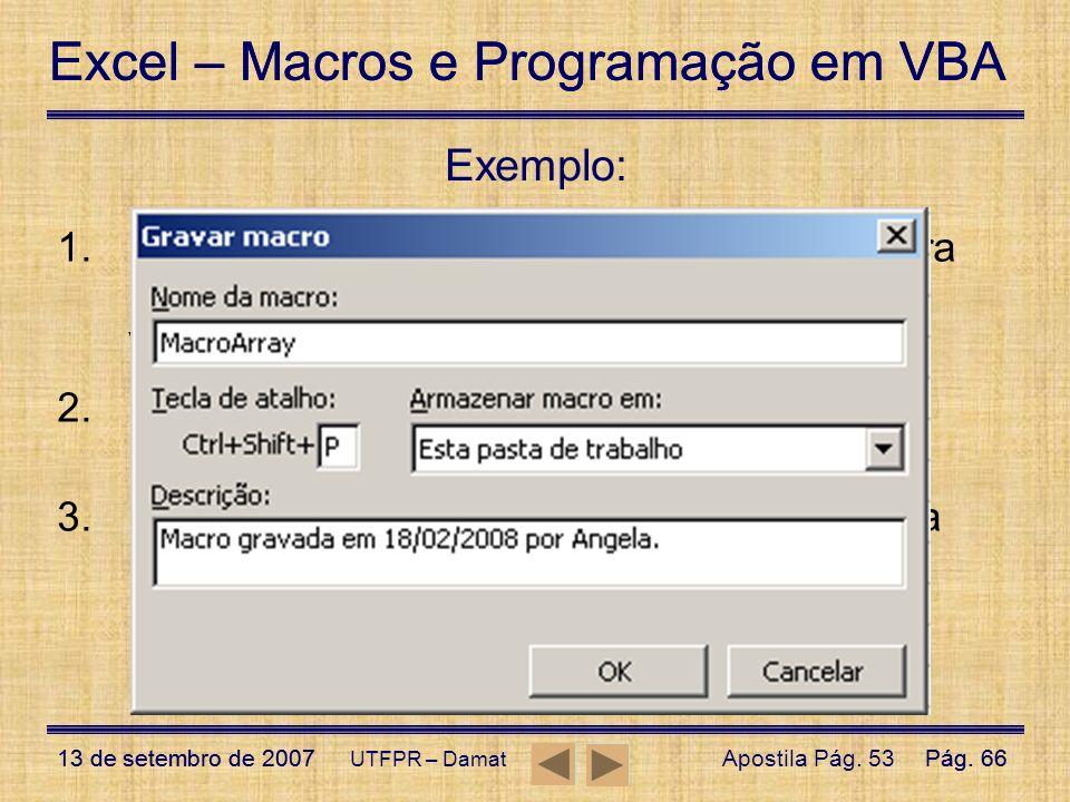Excel – Macros e Programação em VBA 13 de setembro de 2007Pág. 66 Excel – Macros e Programação em VBA 13 de setembro de 2007Pág. 66 UTFPR – Damat Exem