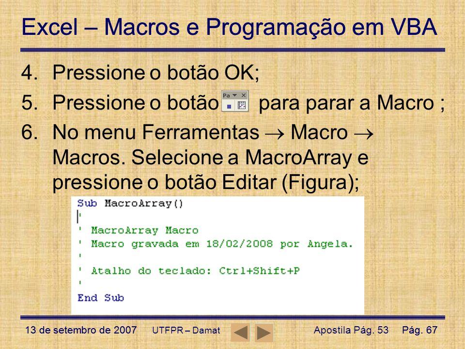 Excel – Macros e Programação em VBA 13 de setembro de 2007Pág. 67 Excel – Macros e Programação em VBA 13 de setembro de 2007Pág. 67 UTFPR – Damat 4.Pr