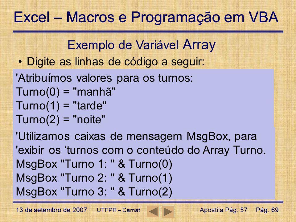 Excel – Macros e Programação em VBA 13 de setembro de 2007Pág. 69 Excel – Macros e Programação em VBA 13 de setembro de 2007Pág. 69 UTFPR – Damat Digi