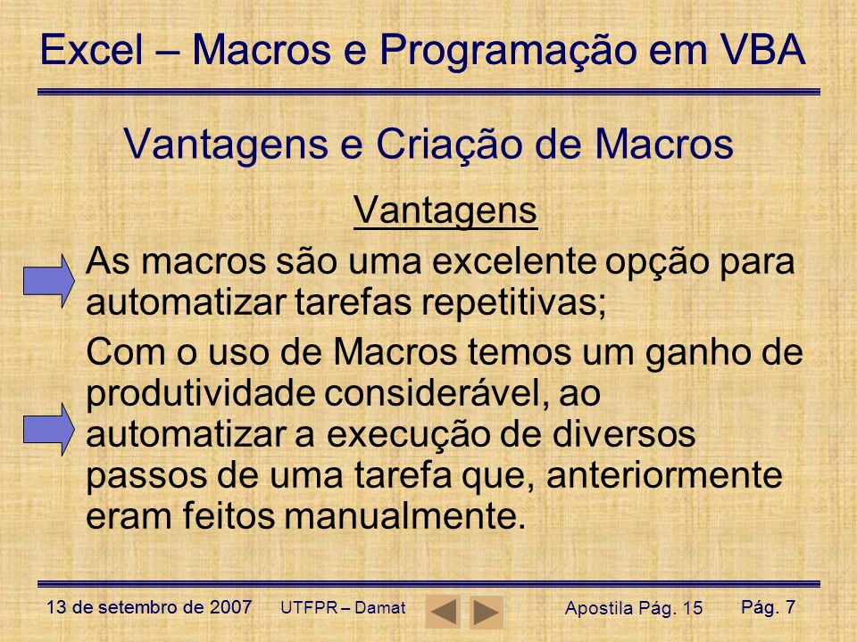 Excel – Macros e Programação em VBA 13 de setembro de 2007Pág. 7 Excel – Macros e Programação em VBA 13 de setembro de 2007Pág. 7 UTFPR – Damat Vantag