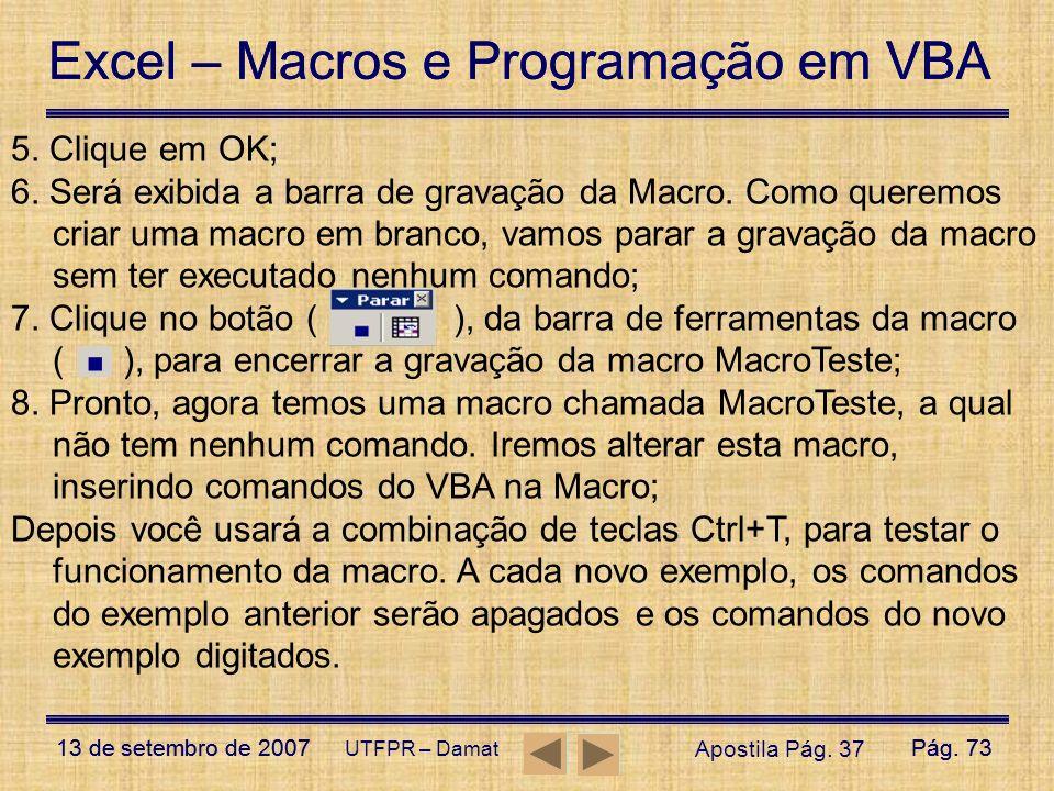 Excel – Macros e Programação em VBA 13 de setembro de 2007Pág. 73 Excel – Macros e Programação em VBA 13 de setembro de 2007Pág. 73 UTFPR – Damat 5. C