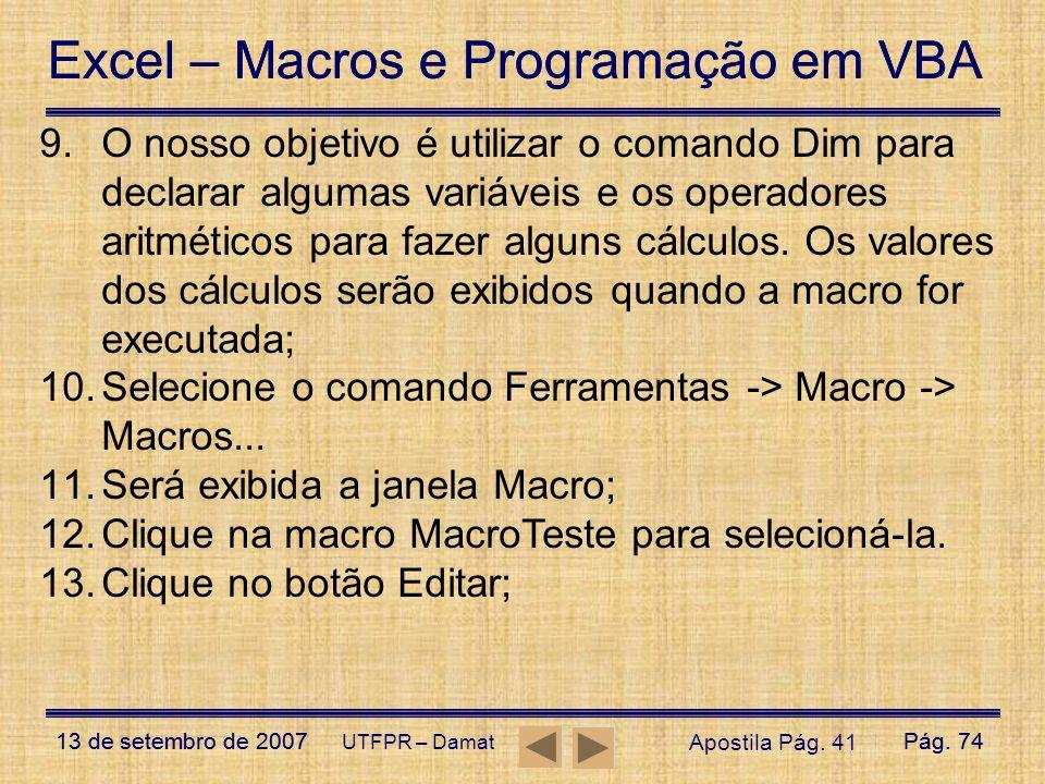 Excel – Macros e Programação em VBA 13 de setembro de 2007Pág. 74 Excel – Macros e Programação em VBA 13 de setembro de 2007Pág. 74 UTFPR – Damat 9.O
