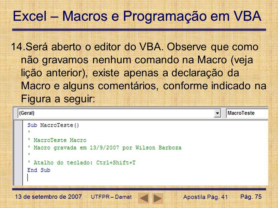 Excel – Macros e Programação em VBA 13 de setembro de 2007Pág. 75 Excel – Macros e Programação em VBA 13 de setembro de 2007Pág. 75 UTFPR – Damat 14.S