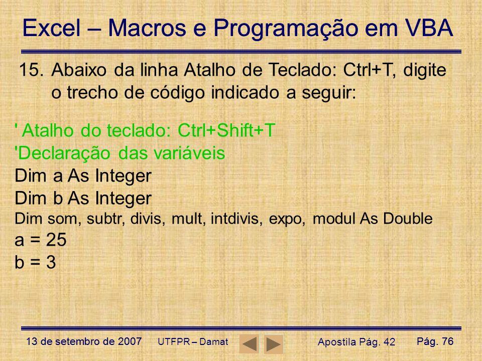 Excel – Macros e Programação em VBA 13 de setembro de 2007Pág. 76 Excel – Macros e Programação em VBA 13 de setembro de 2007Pág. 76 UTFPR – Damat ' At