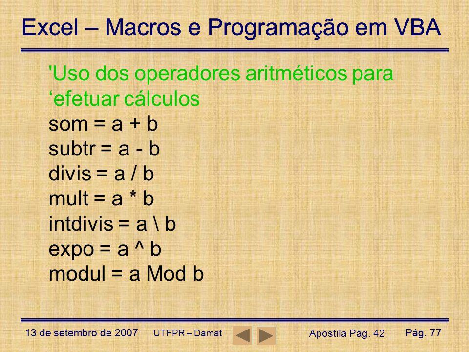 Excel – Macros e Programação em VBA 13 de setembro de 2007Pág. 77 Excel – Macros e Programação em VBA 13 de setembro de 2007Pág. 77 UTFPR – Damat 'Uso