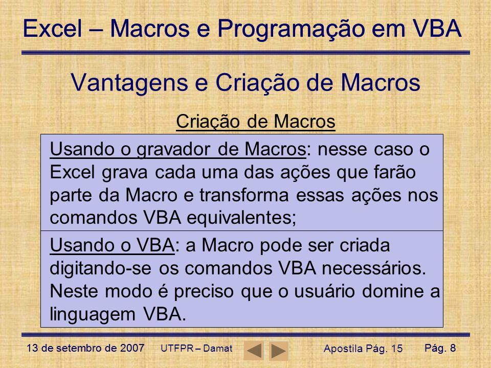 Excel – Macros e Programação em VBA 13 de setembro de 2007Pág. 8 Excel – Macros e Programação em VBA 13 de setembro de 2007Pág. 8 UTFPR – Damat Vantag