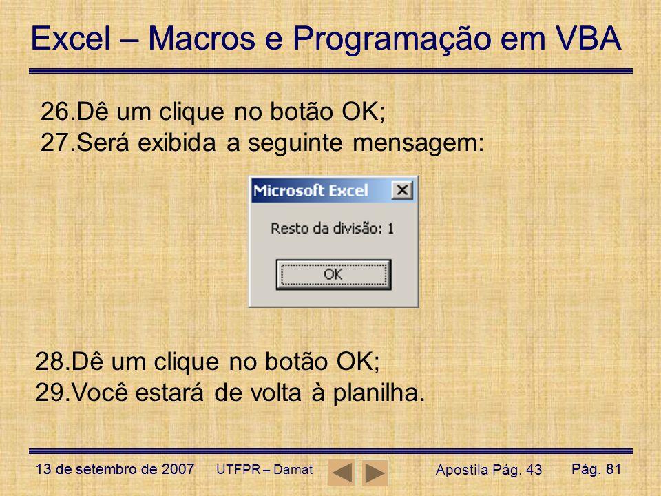 Excel – Macros e Programação em VBA 13 de setembro de 2007Pág. 81 Excel – Macros e Programação em VBA 13 de setembro de 2007Pág. 81 UTFPR – Damat 26.D