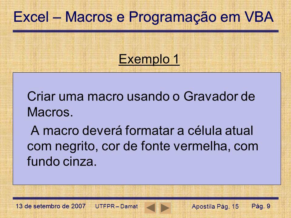 Excel – Macros e Programação em VBA 13 de setembro de 2007Pág. 9 Excel – Macros e Programação em VBA 13 de setembro de 2007Pág. 9 UTFPR – Damat Exempl